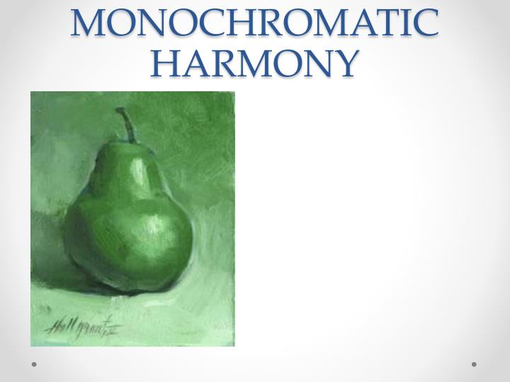 MONOCHROMATIC HARMONY
