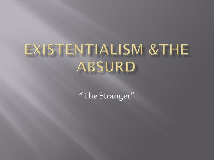the stranger absurdism essay The theme of absurdism used by absurdism in the stranger and metamorphosis english literature if you are the original writer of this essay and no.