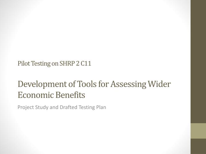 pilot testing on shrp 2 c11 development of tools for assessing wider economic benefits n.