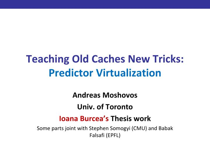 teaching old caches new tricks predictor virtualization n.