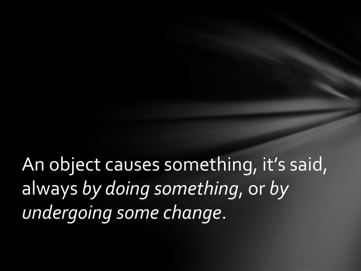 An object causes something, it's said, always