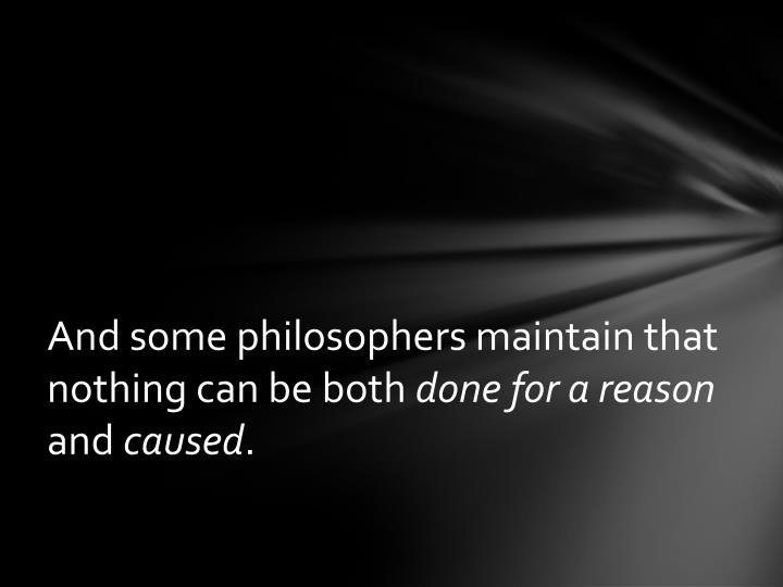 And some philosophers maintain that nothing can be both