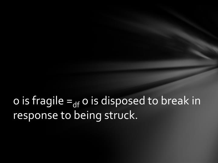 o is fragile =