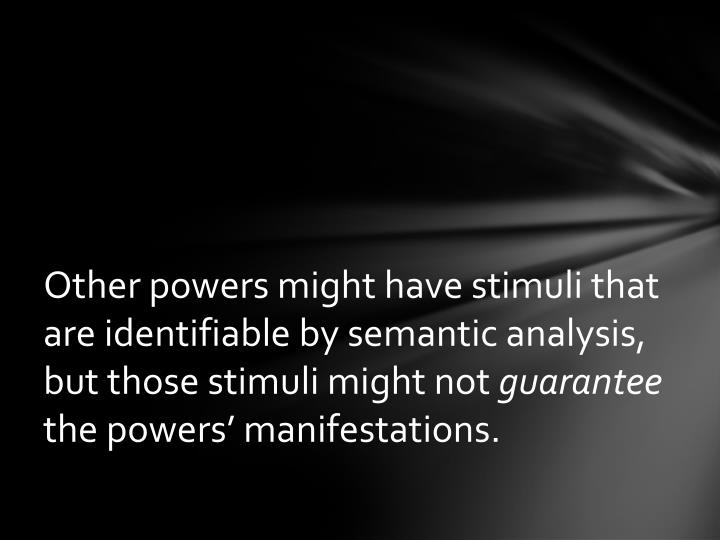 Other powers might have stimuli that are identifiable by semantic analysis, but those stimuli might not
