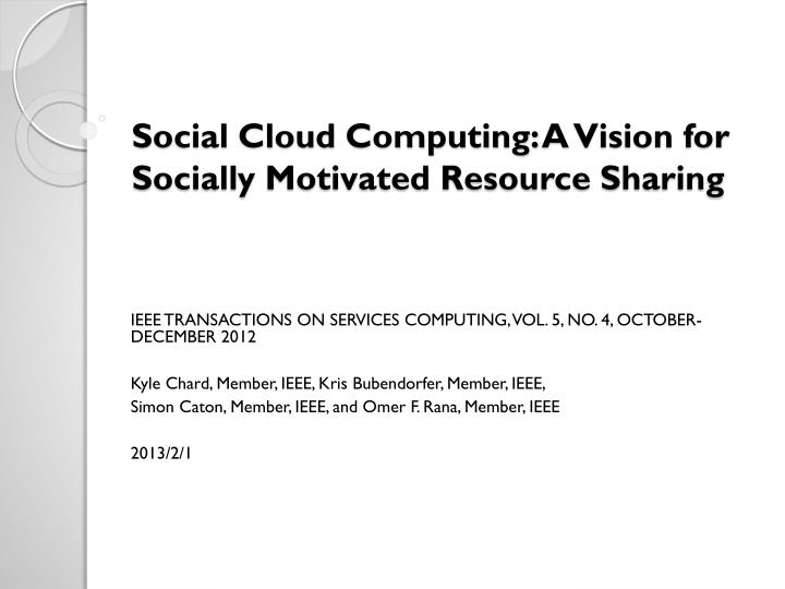 social cloud computing a vision for socially motivated resource sharing n.