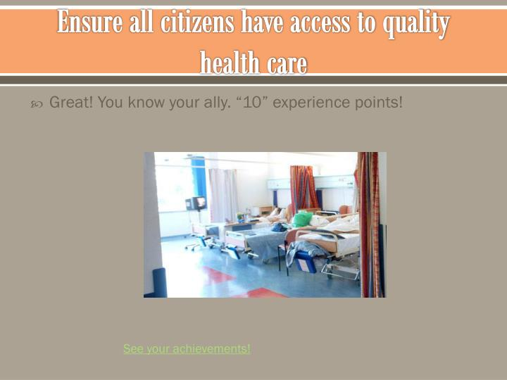 Ensure all citizens have access to quality health care