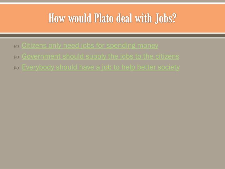 How would Plato deal with Jobs?
