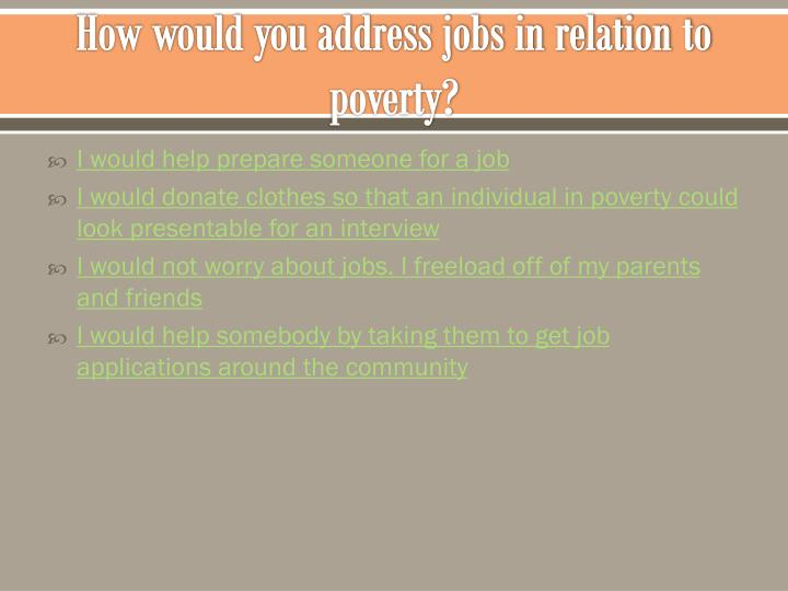 How would you address jobs in relation to poverty?
