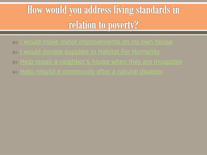 How would you address living standards in relation to poverty?