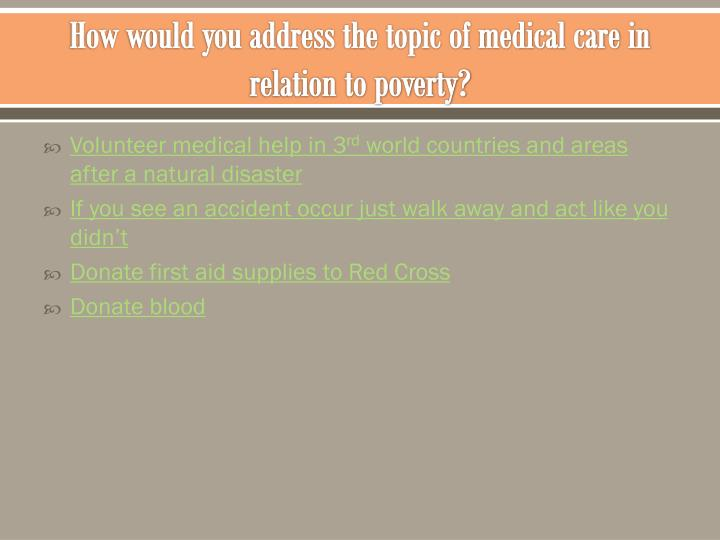 How would you address the topic of medical care in relation to poverty?