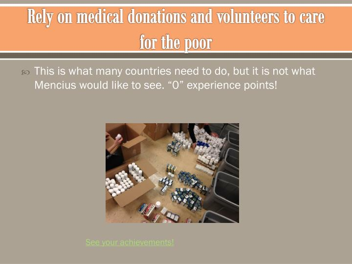 Rely on medical donations and volunteers to care for the poor