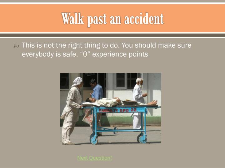 Walk past an accident