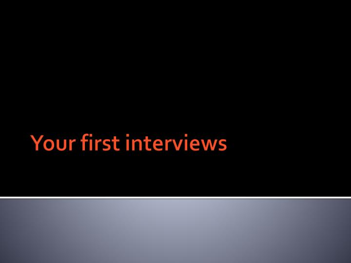 your first interviews n.