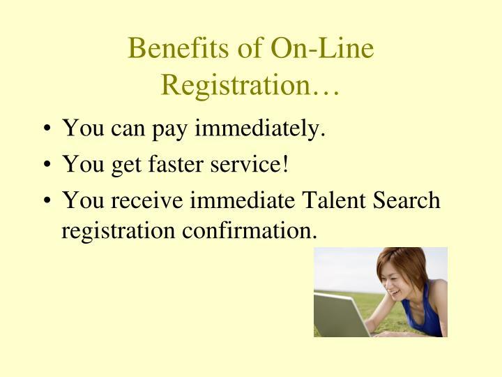 Benefits of On-Line Registration…