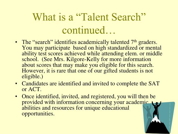 What is a talent search continued