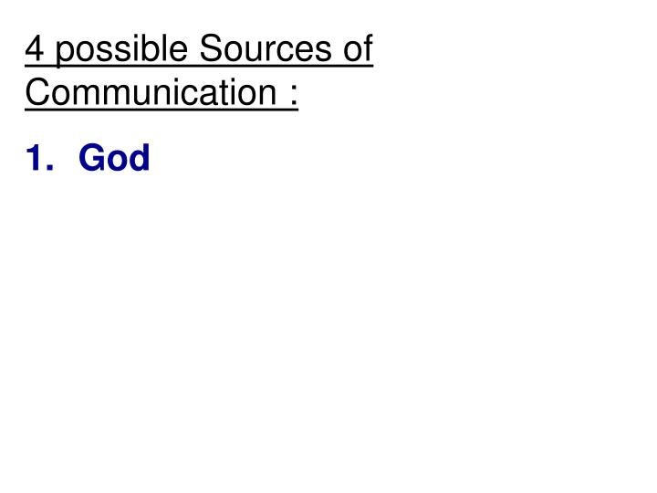 4 possible Sources of Communication :