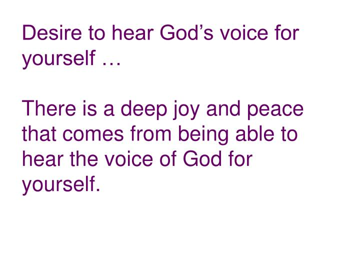 Desire to hear God's voice for yourself …