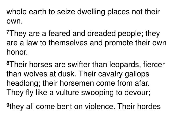 whole earth to seize dwelling places not their own.