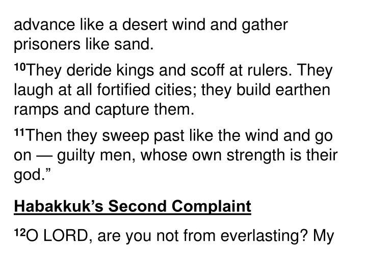 advance like a desert wind and gather prisoners like sand.
