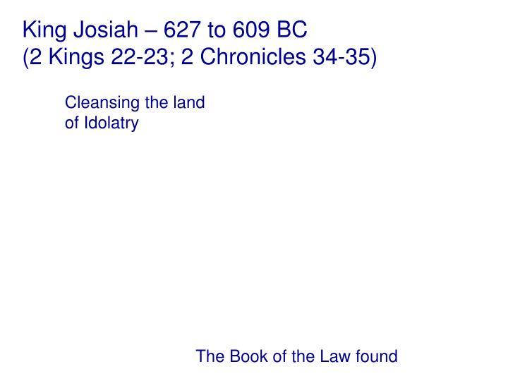 King Josiah – 627 to 609 BC