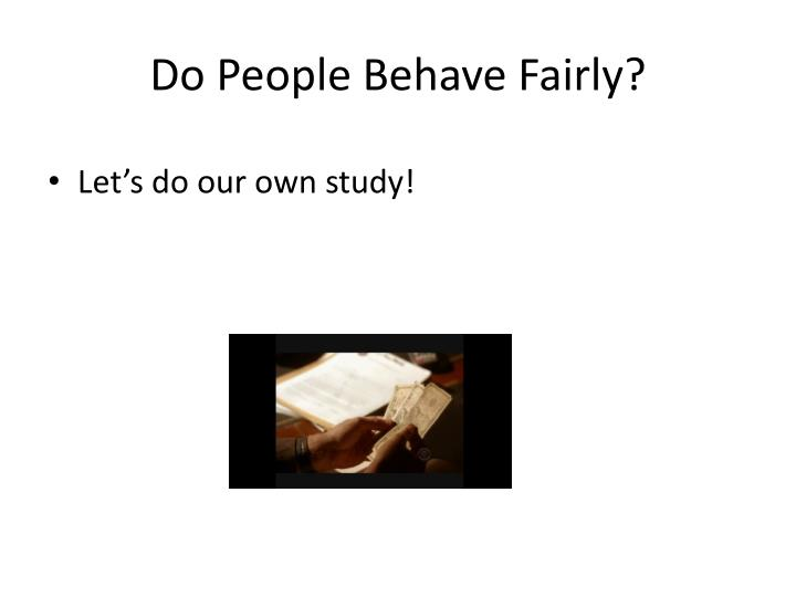 Do people behave fairly