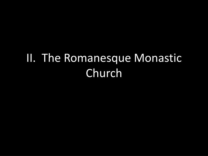 II.  The Romanesque Monastic Church