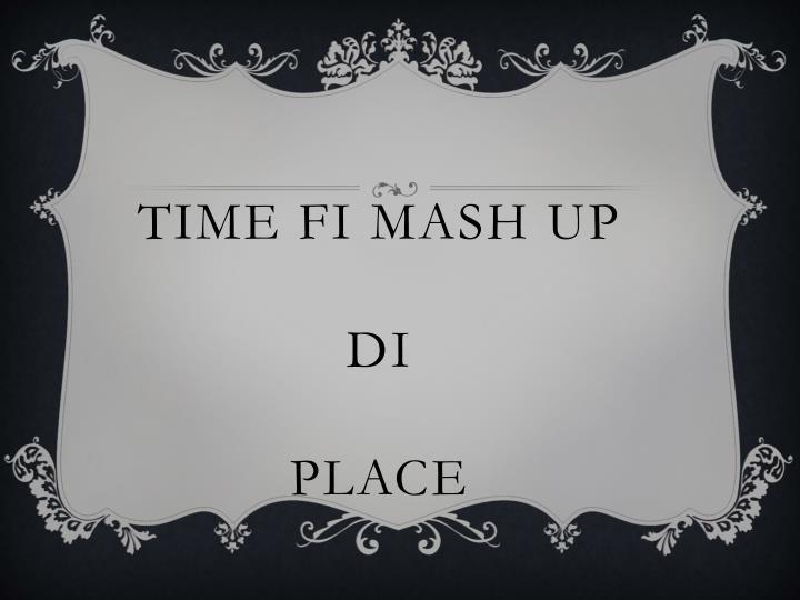 time fi mash up