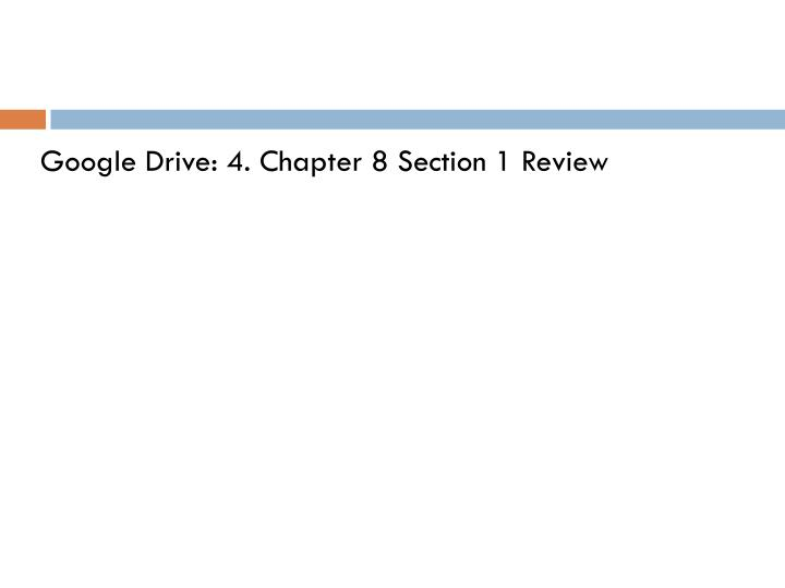 Google Drive: 4. Chapter 8 Section 1 Review