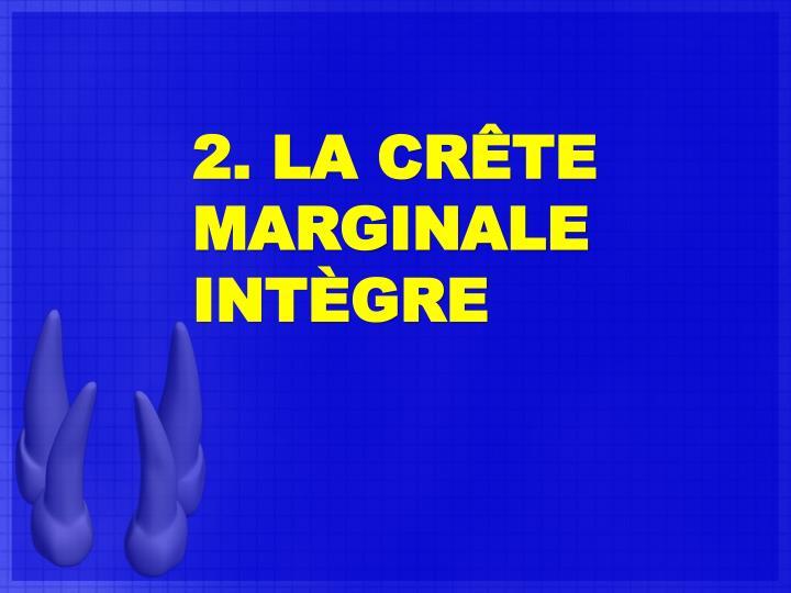 2. LA CRÊTE MARGINALE INTÈGRE