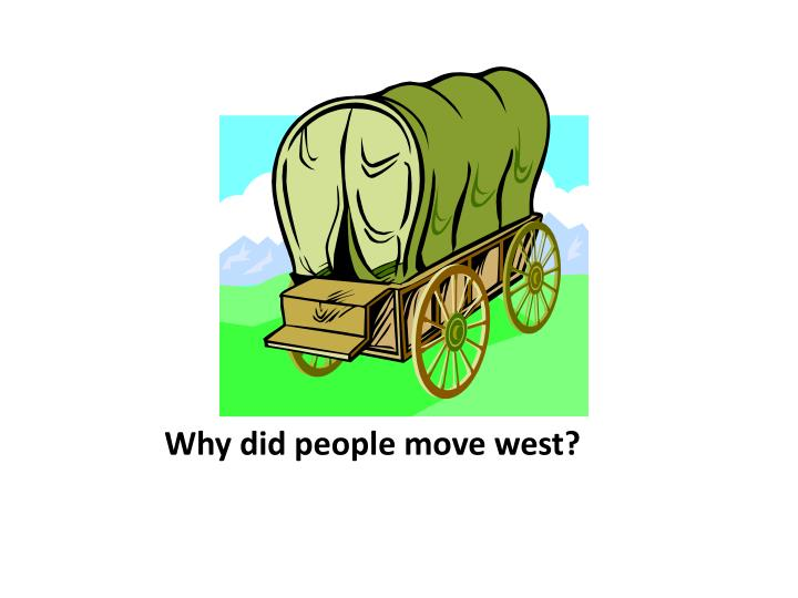 why americans began moving west American revolution, the frontier line had moved generally west to the  appalachian mountains after independence, people began to push inland into  the newly.