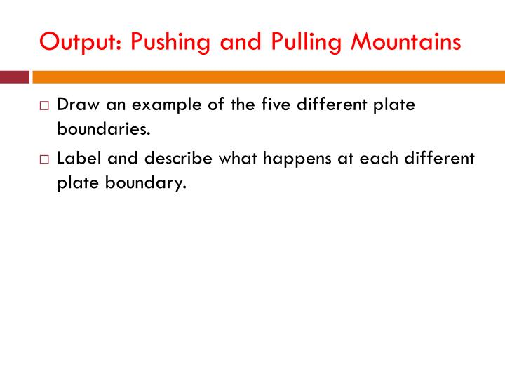 Output: Pushing and Pulling Mountains