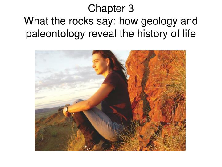 chapter 3 what the rocks say how geology and paleontology reveal the history of life n.