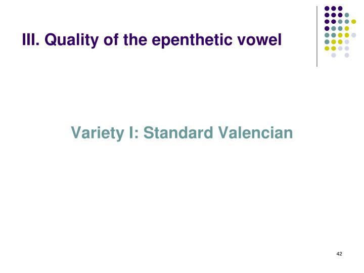III. Quality of the epenthetic vowel