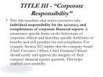 title iii corporate responsibility