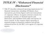 title iv enhanced financial disclosures