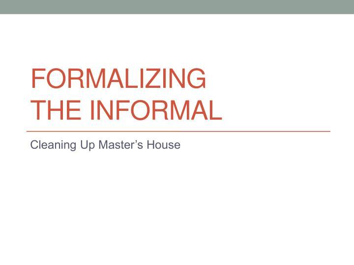 Formalizing the informal