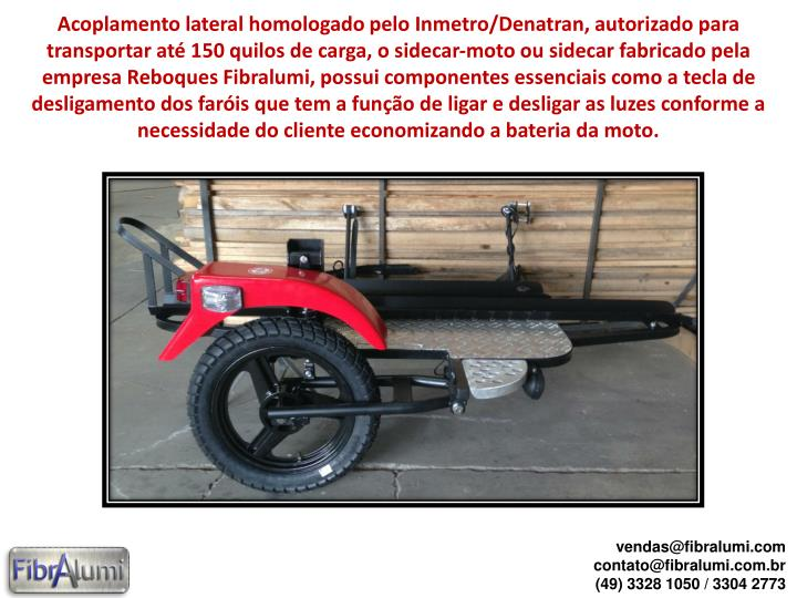 Acoplamento lateral homologado pelo Inmetro/Denatran, autorizado para transportar até 150 quilos de...