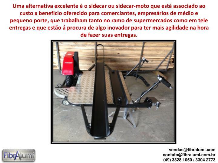 Uma alternativa excelente é o sidecar ou sidecar-moto que está associado ao custo x beneficio ofer...