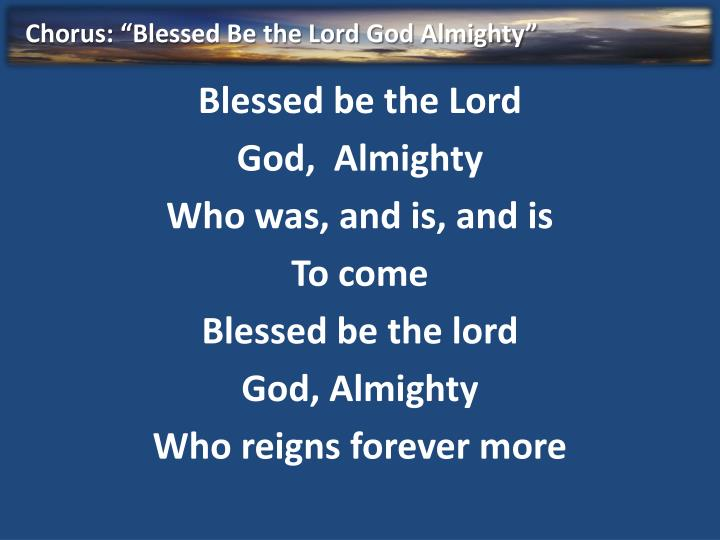 """Chorus: """"Blessed Be the Lord God Almighty"""""""