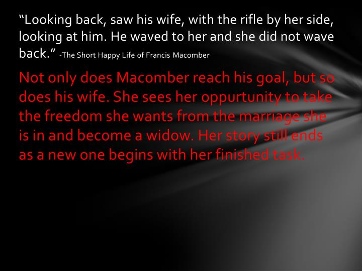 """Looking back, saw his wife, with the rifle by her side, looking at him. He waved to her and she did not wave back."""