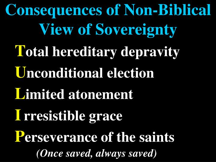 Consequences of non biblical view of sovereignty