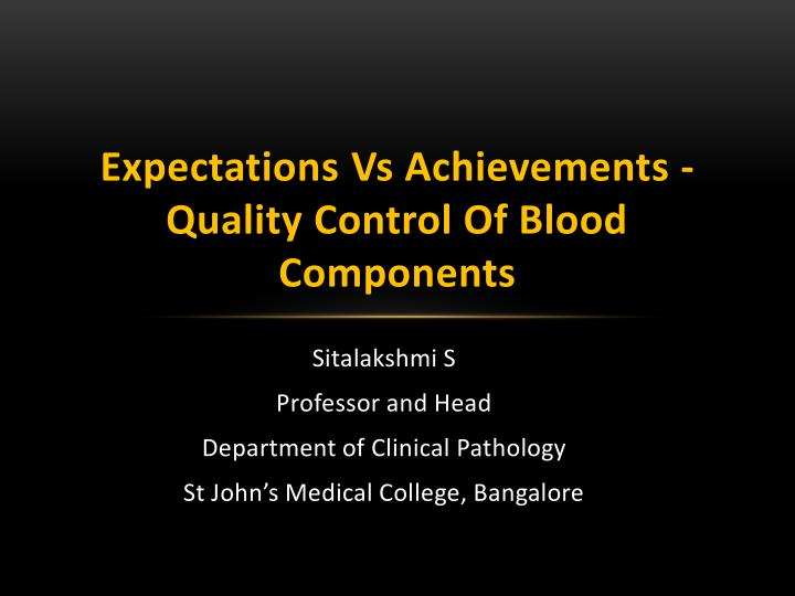 expectations vs achievements quality control of blood components n.