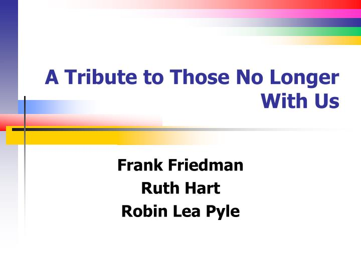 A tribute to those no longer with us