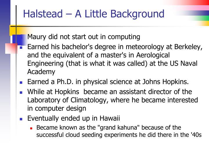 Halstead – A Little Background