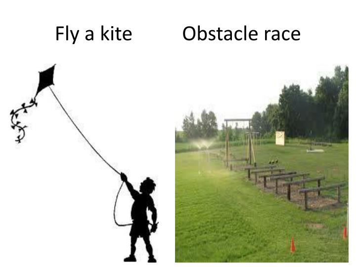 Fly a kite          Obstacle race