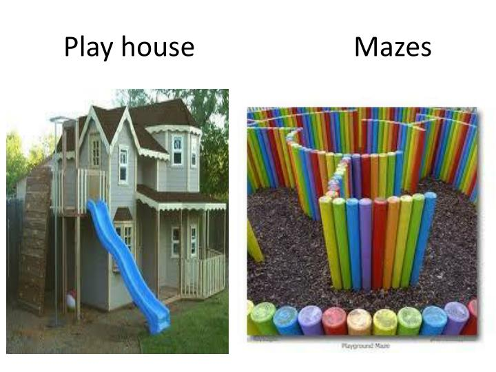 Play house                       Mazes