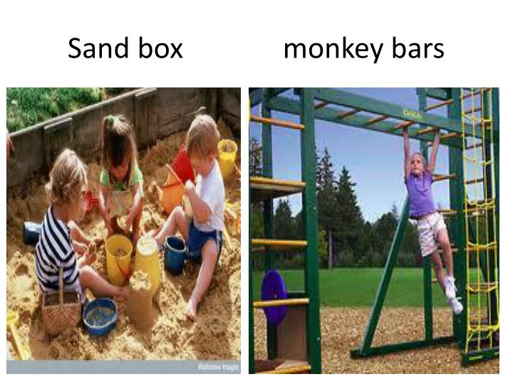 Sand box              monkey bars