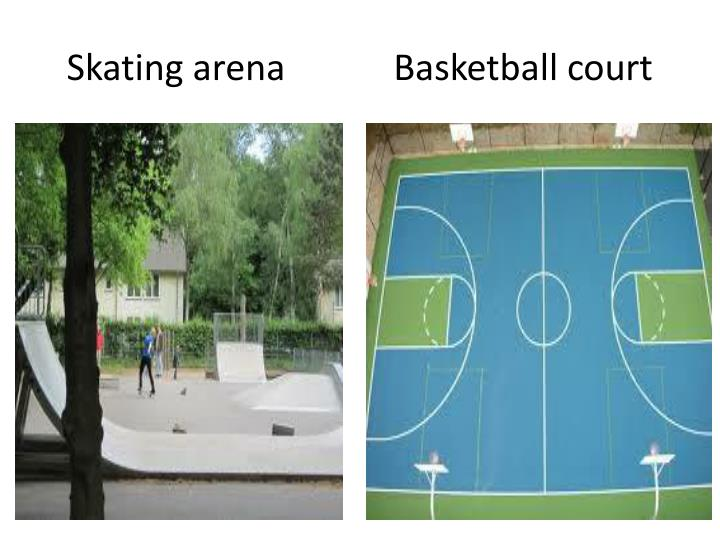 Skating arena            Basketball court