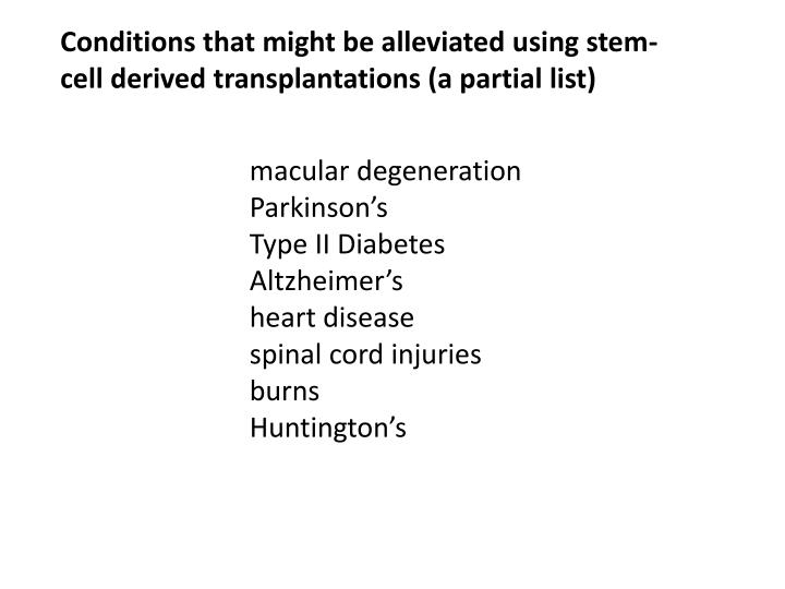 Conditions that might be alleviated using stem-cell derived transplantations (a partial list)