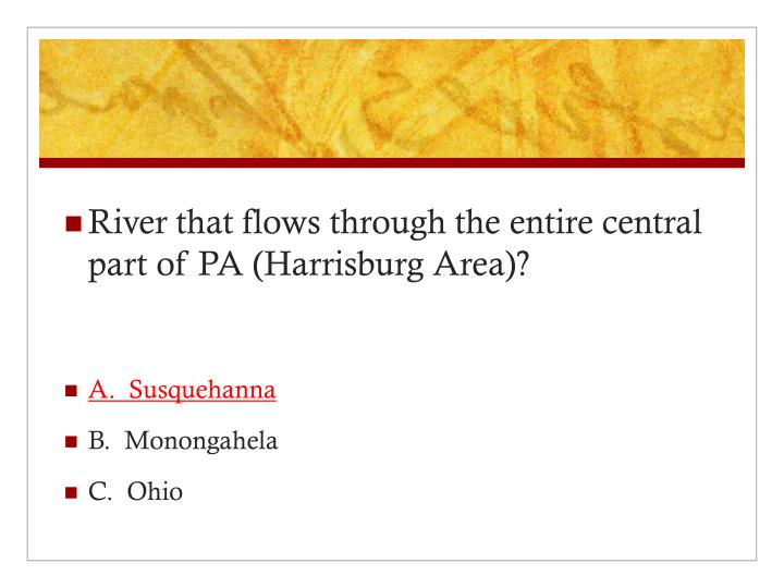 River that flows through the entire central part of PA (Harrisburg Area)?